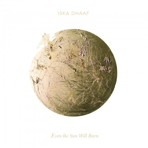 Album-art-for-Even-the-Sun-Will-Burn-by-Iska-Dhaaf