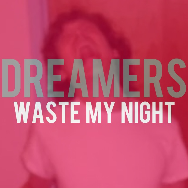 dreamers-waste-my-night