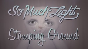 """So Much Light – """"Stomping Ground"""""""